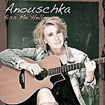 Anouschka Kiss Me Hello (Single)