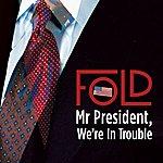 Fold Mr President, We're In Trouble