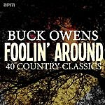 Buck Owens Foolin' Around - 40 Country Classics