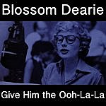 Blossom Dearie Give Him The Ooh-La-La