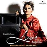 Sagarika It's All About Love
