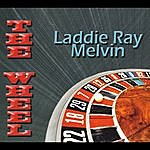 Laddie Ray Melvin The Wheel