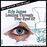 Kris James Looking Through Your Eyes Ep