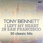 Tony Bennett I Left My Heart In San Francisco - 50 Classic Hits