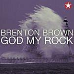 Brenton Brown God My Rock