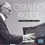 Osvaldo Pugliese El Maestro, Inédito