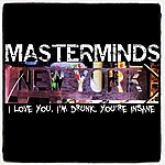 The Masterminds New York I Love You. I'm Drunk. You're Insane.