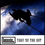Latonic Turn On The Sky