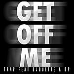 Trap Get Off Me - Single