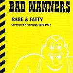 Bad Manners Rare & Fatty