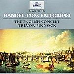 The English Concert Handel: Concerto Grossi