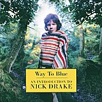 Nick Drake Way To Blue - An Introduction To Nick Drake (Remastered)