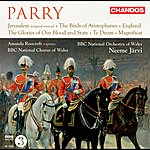 Neeme Järvi Parry: Jerusalem - The Birds - England - The Glories Of Our Blood And State - Te Deum - Magnificat