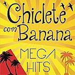 Chiclete Com Banana Mega Hits - Chiclete Com Banana