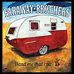 Faraway Brothers Hand Me That Cow