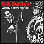 Erik Darling Woody Knows Nothing