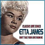 Etta James Don't Take Your Love From From Me - Classic Love Songs By Etta James