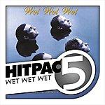 Wet Wet Wet Wet Wet Wet Hit Pac - 5 Series