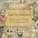 Fair To Midland Fables Of A Mayfly (Intl Sampler)