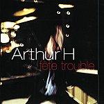 Arthur H Fete Trouble