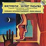 Ensemble Intercontemporain Birtwistle: Secret Theatre; Tragoedia; Five Distances; 3 Settings Of Celan