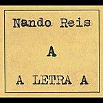 """Nando Reis A Letra """"A"""""""
