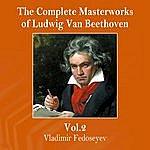 Vladimir Fedoseyev The Complete Masterworks Of Ludwig Van Beethoven, Vol. 2