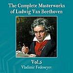 Vladimir Fedoseyev The Complete Masterworks Of Ludwig Van Beethoven, Vol. 5