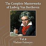 Vladimir Fedoseyev The Complete Masterworks Of Ludwig Van Beethoven, Vol. 8