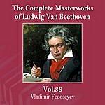 Vladimir Fedoseyev The Complete Masterworks Of Ludwig Van Beethoven, Vol. 36