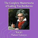 Vladimir Fedoseyev The Complete Masterworks Of Ludwig Van Beethoven, Vol. 37