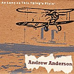 Andrew Anderson As Long As This Thing's Flyin'
