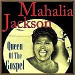 Mahalia Jackson Mahalia Jackson, Queen Of The Gospel