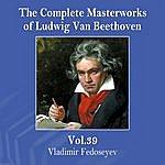 Vladimir Fedoseyev The Complete Masterworks Of Ludwig Van Beethoven, Vol. 39