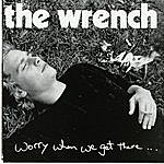 The Wrench Worry When We Get There