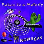 Noble Gas Return To A Melody