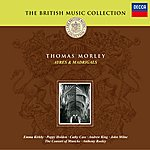 The Consort Of Musicke Morley: Ayres And Madrigals