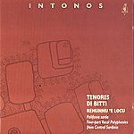 Tenores Di Bitti Intonos (Four-Part Vocal Plyphonies From Central Sardinia)