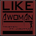 Tristen Like A Woman (Feat. J-Gutta)