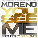 Moreno You See Me