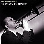Tommy Dorsey & His Orchestra The Incomparable Tommy Dorsey