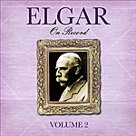 Edward Elgar Elgar On Record: Volume II