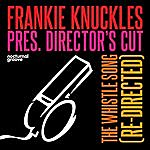 Frankie Knuckles The Whistle Song (Frankie Knuckles Presents Director's Cut)