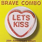 Brave Combo Let's Kiss (25th Anniversary Album)