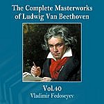 Vladimir Fedoseyev The Complete Masterworks Of Ludwig Van Beethoven, Vol. 40