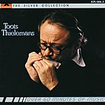 Toots Thielemans The Silver Collection - Toots Thielemans