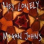 "Megan Johns ""Hey, Lonely"""