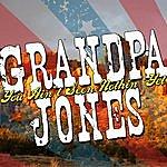 Grandpa Jones You Ain't Seen Nothin' Yet