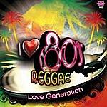 The Love Generation I Love 80's Reggae