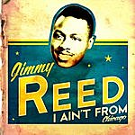 Jimmy Reed I Ain't From Chicago